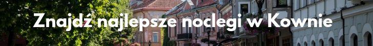 Gdzie spać w Kownie? Noclegi i hotele w Kownie