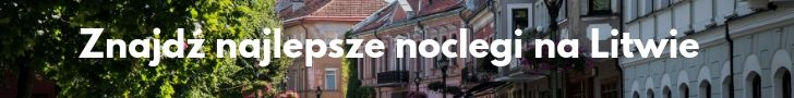 Gdzie spać na Litwie? Noclegi i hotele na Litwie
